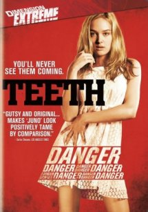 Teeth (2007 Movie) - High school student Dawn works hard at suppressing her budding sexuality by being the local chastity group's most active participant. Her task is made even more difficult by her bad boy stepbrother Brad's increasingly provocative behavior at home. A stranger to her own body, innocent Dawn discovers she has a toothed vagina when she becomes the object of violence. As she struggles to comprehend her anatomical uniqueness, Dawn experiences both the pitfalls and the power of being a living example of the vagina dentata myth.