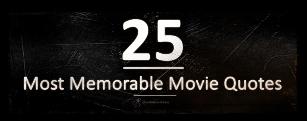 25 Most Memorable Movie Quotes by ASIF AHSAN KHAN - @asifahsankhan - INFOGRAPHIC